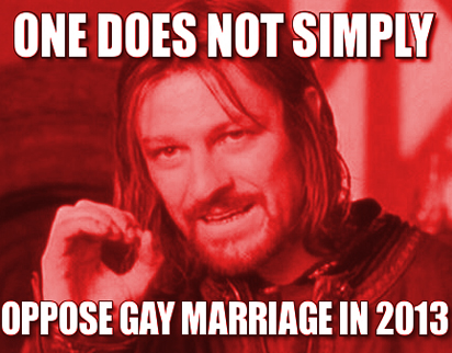 Ones does not simply oppose gay marriage in 2013
